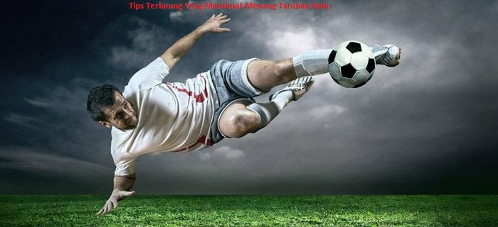 Tips Terlarang Yang Membuat Menang Taruhan Bola