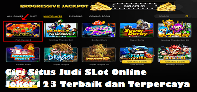Ciri Situs Judi SLot Online Joker123 Terbaik dan Terpercaya