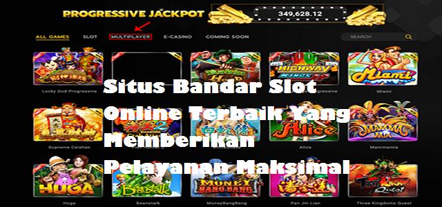 Situs Bandar Slot Online Terbaik Yang Memberikan Pelayanan Maksimal