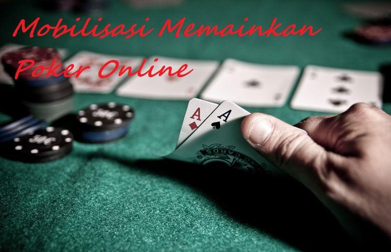 Mobilisasi Memainkan Poker Online